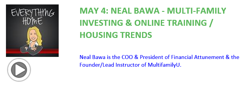 Everything Home Podcast - May 4 - Neal Bawa - Multifamily Investing & Housing Trends