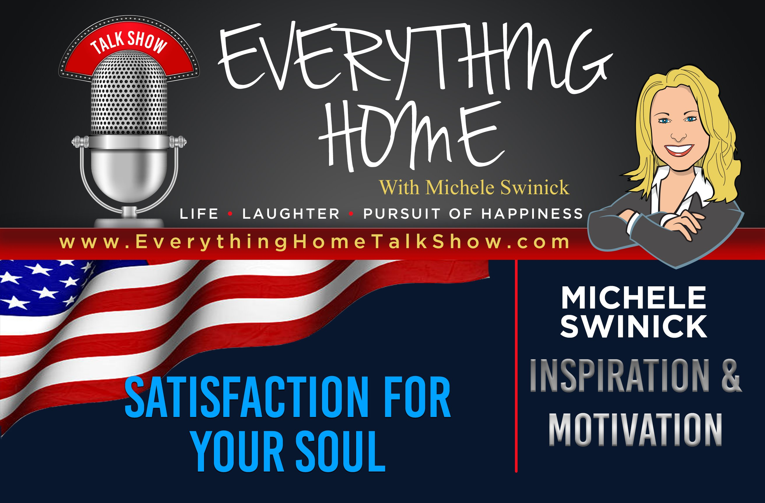 Everything Home Talk Radio Show & Podcast - Satisfaction For Your Soul - Michele Swinick - Special Segments - BANNER